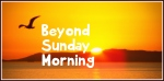 Beyond Sunday Morning Pic